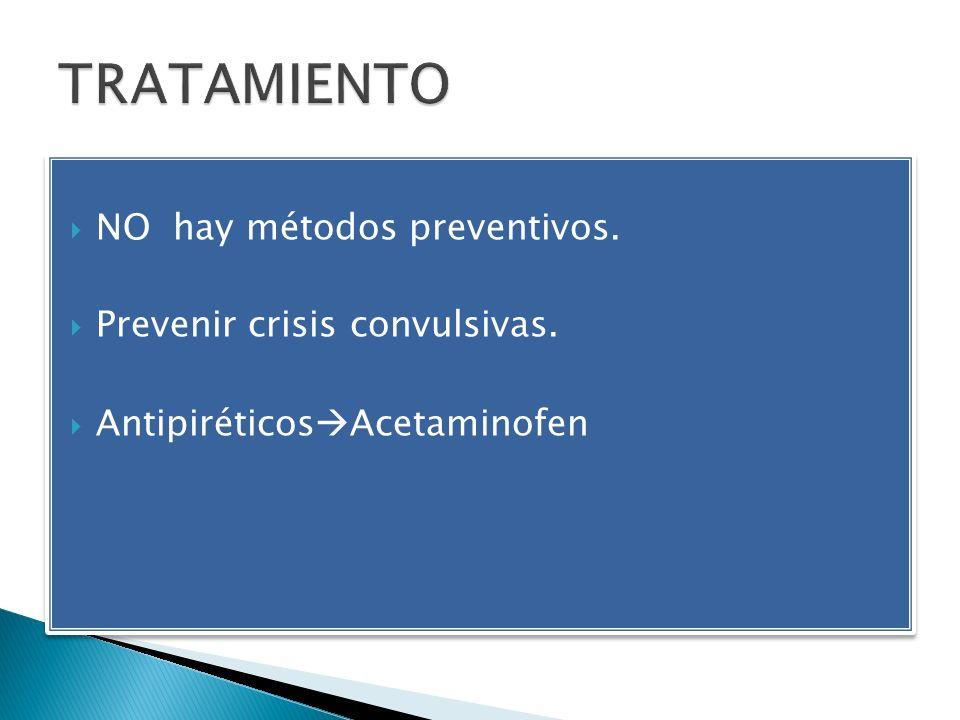 TRATAMIENTO NO hay métodos preventivos. Prevenir crisis convulsivas.
