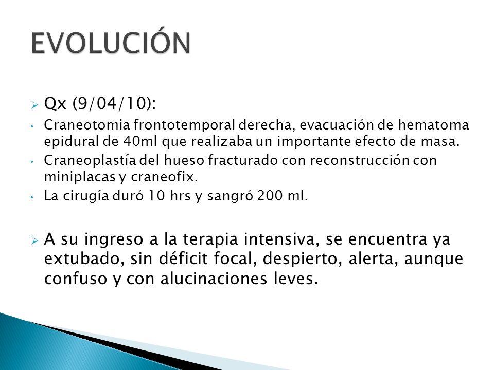EVOLUCIÓN Qx (9/04/10): Craneotomia frontotemporal derecha, evacuación de hematoma epidural de 40ml que realizaba un importante efecto de masa.