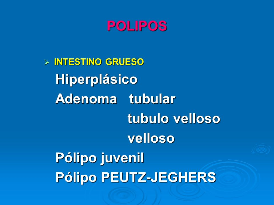 POLIPOS Hiperplásico Adenoma tubular tubulo velloso velloso