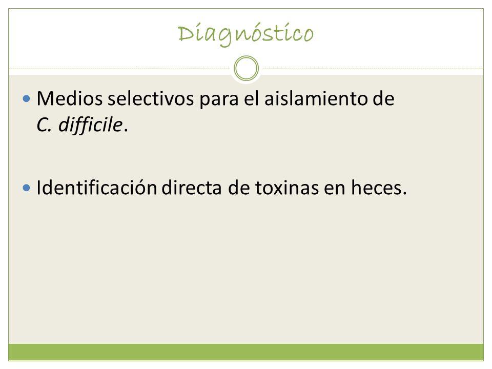 Diagnóstico Medios selectivos para el aislamiento de C. difficile.