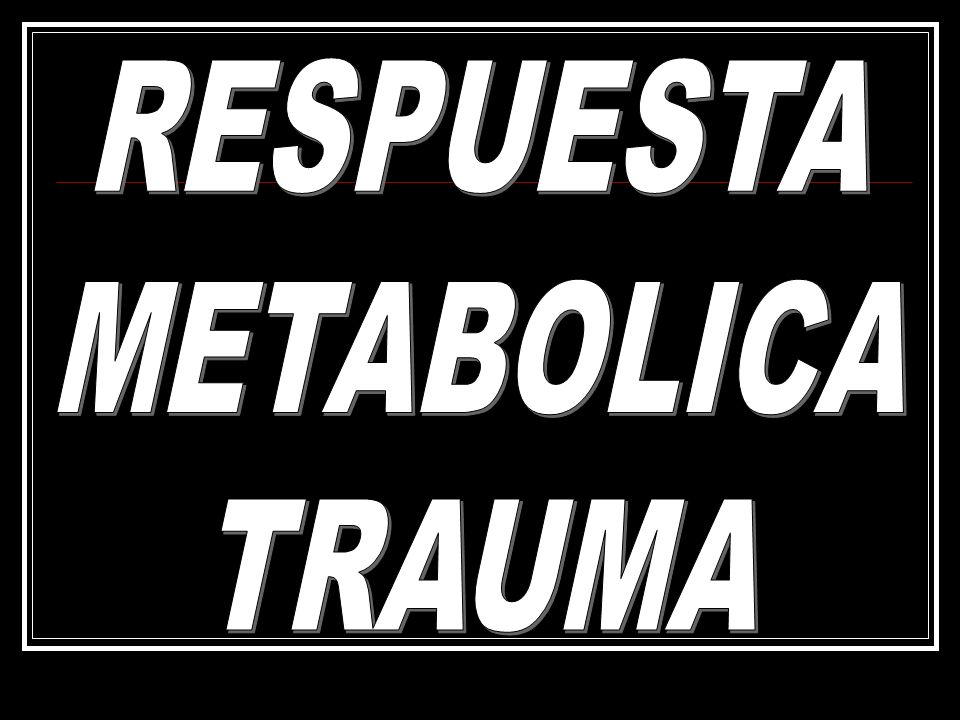 RESPUESTA METABOLICA TRAUMA