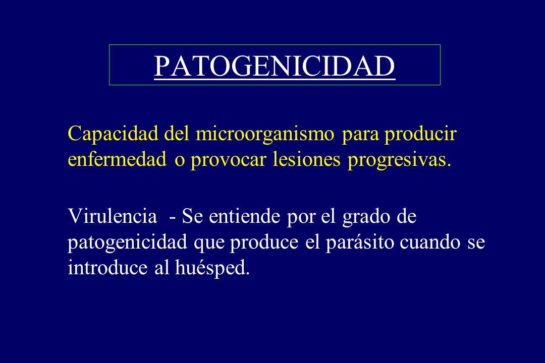 PATOGENICIDAD Capacidad del microorganismo para producir enfermedad o provocar lesiones progresivas.