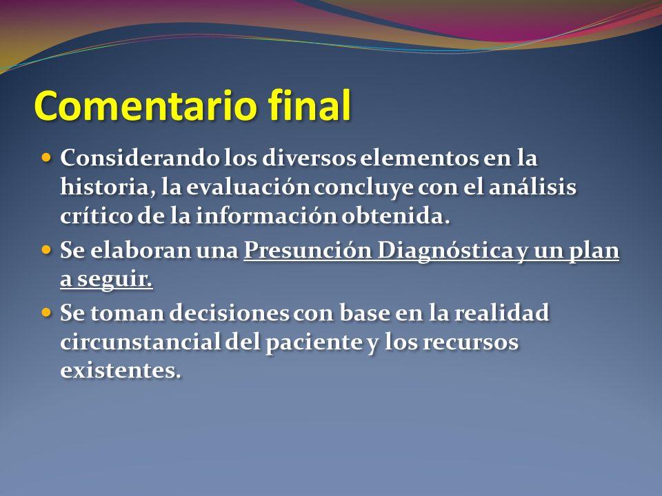 Comentario final Considerando los diversos elementos en la historia, la evaluación concluye con el análisis crítico de la información obtenida.