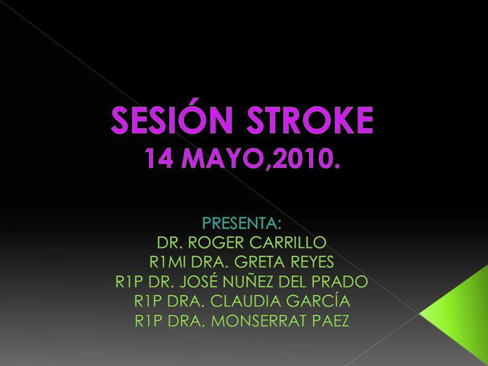 SESIÓN STROKE 14 MAYO,2010. PRESENTA: DR. ROGER CARRILLO R1MI DRA