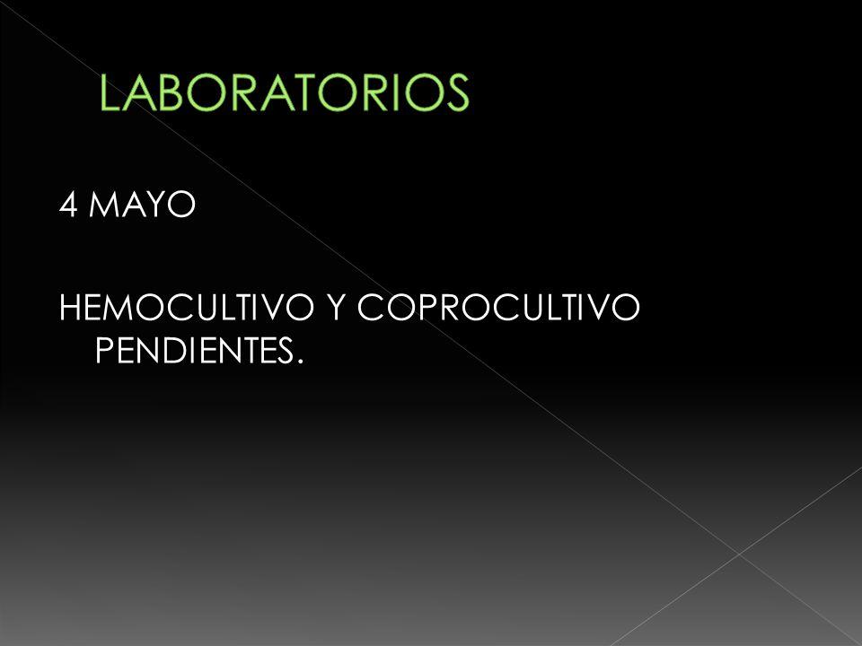 LABORATORIOS 4 MAYO HEMOCULTIVO Y COPROCULTIVO PENDIENTES.