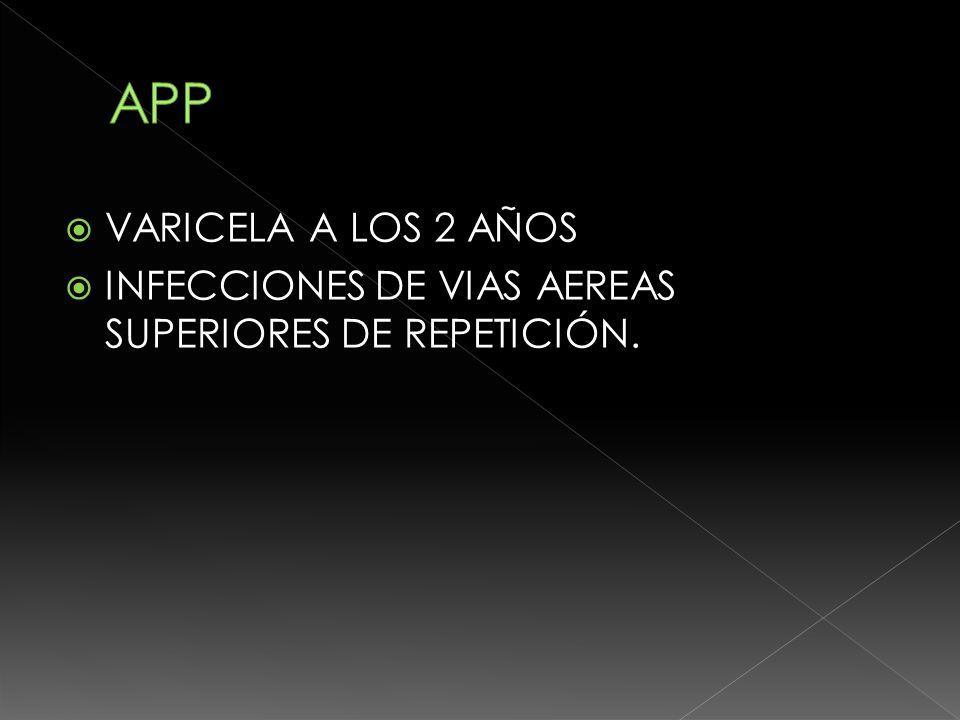 APP VARICELA A LOS 2 AÑOS INFECCIONES DE VIAS AEREAS SUPERIORES DE REPETICIÓN.