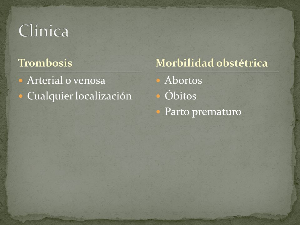 Clínica Trombosis Morbilidad obstétrica Arterial o venosa
