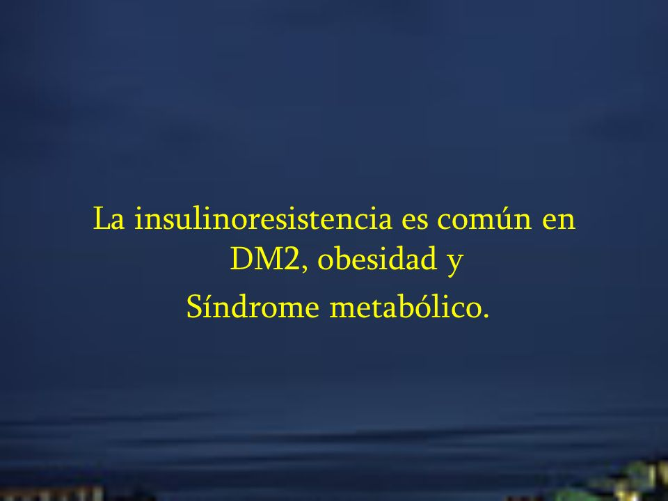 La insulinoresistencia es común en DM2, obesidad y