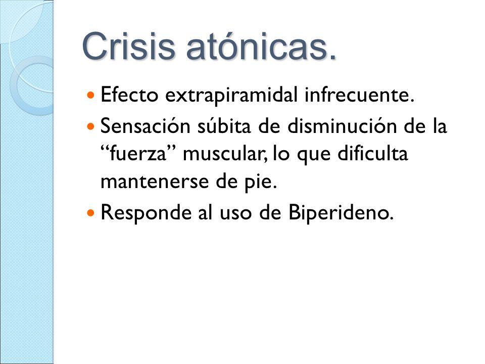Crisis atónicas. Efecto extrapiramidal infrecuente.