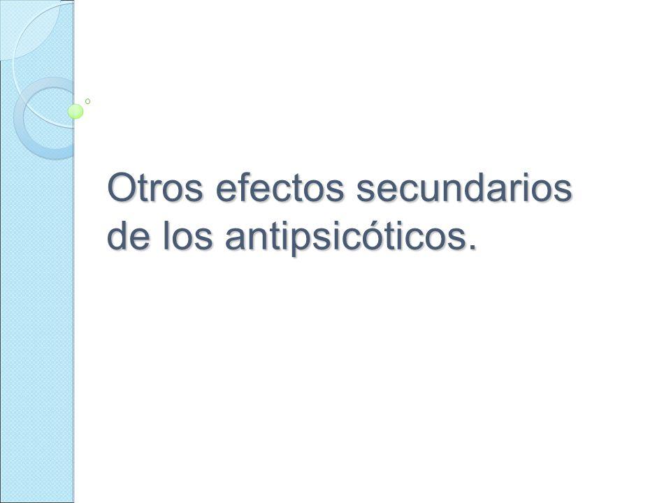 Otros efectos secundarios de los antipsicóticos.