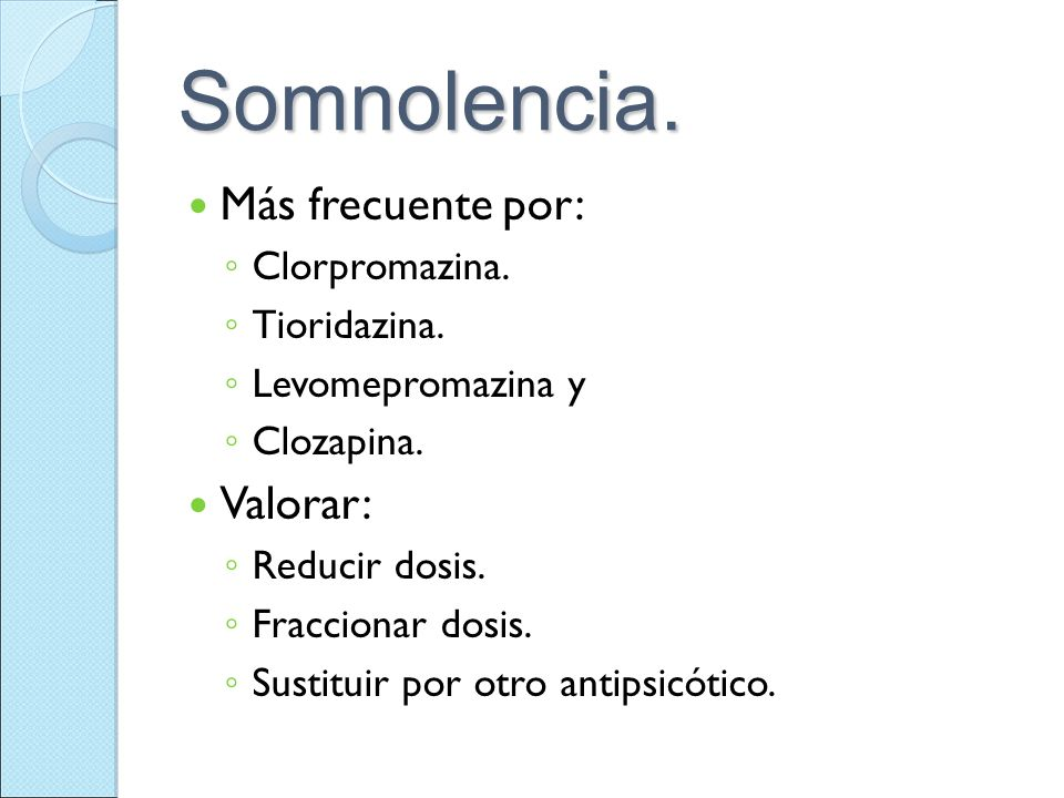 Somnolencia. Más frecuente por: Valorar: Clorpromazina. Tioridazina.