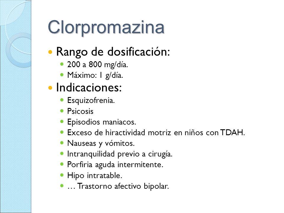 Clorpromazina Rango de dosificación: Indicaciones: 200 a 800 mg/día.