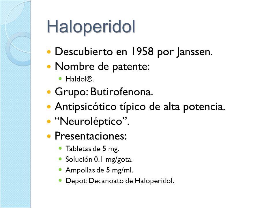Haloperidol Descubierto en 1958 por Janssen. Nombre de patente:
