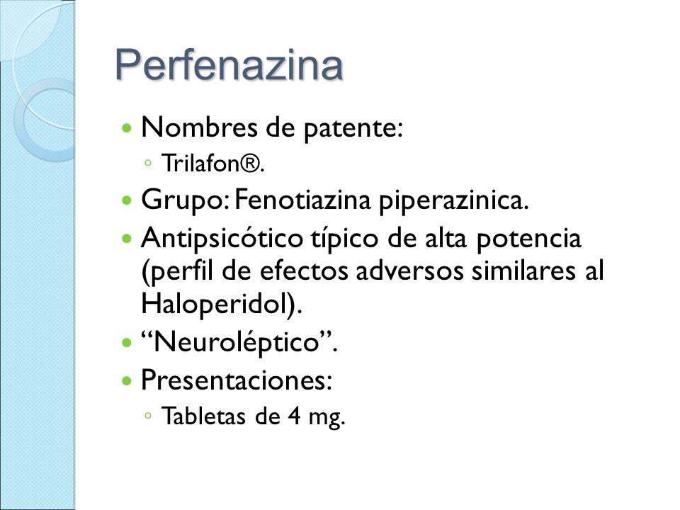 Perfenazina Nombres de patente: Grupo: Fenotiazina piperazinica.