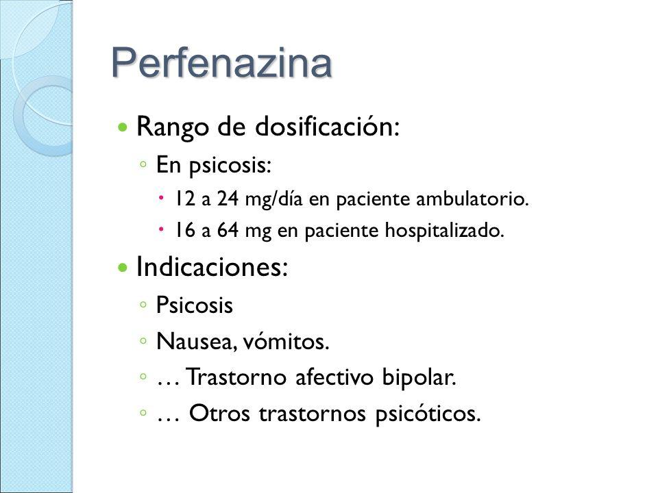 Perfenazina Rango de dosificación: Indicaciones: En psicosis: Psicosis