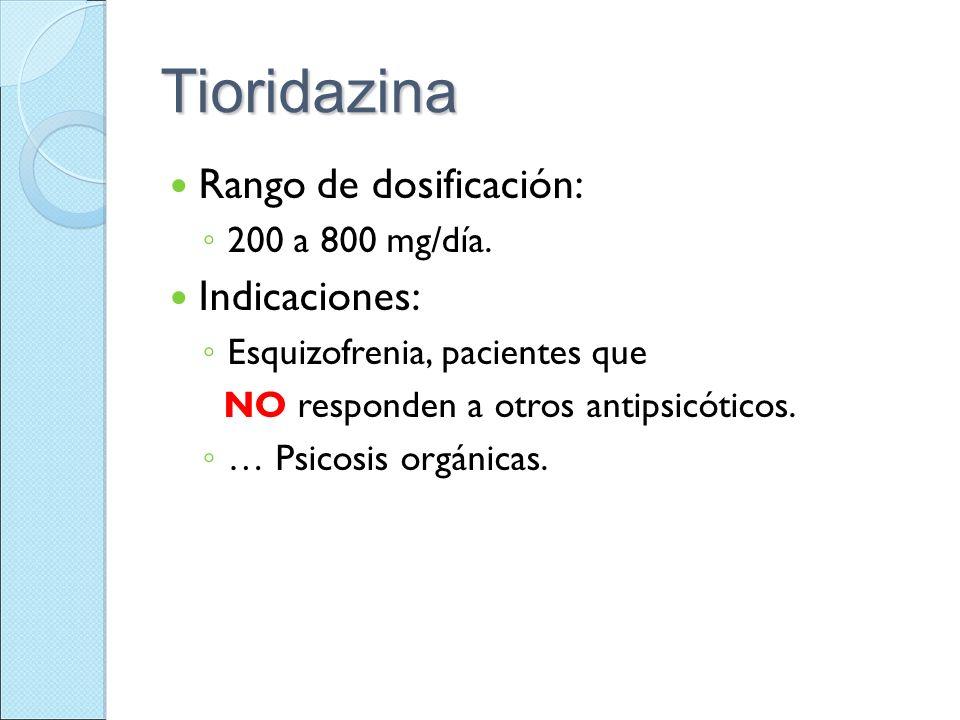 Tioridazina Rango de dosificación: Indicaciones: 200 a 800 mg/día.