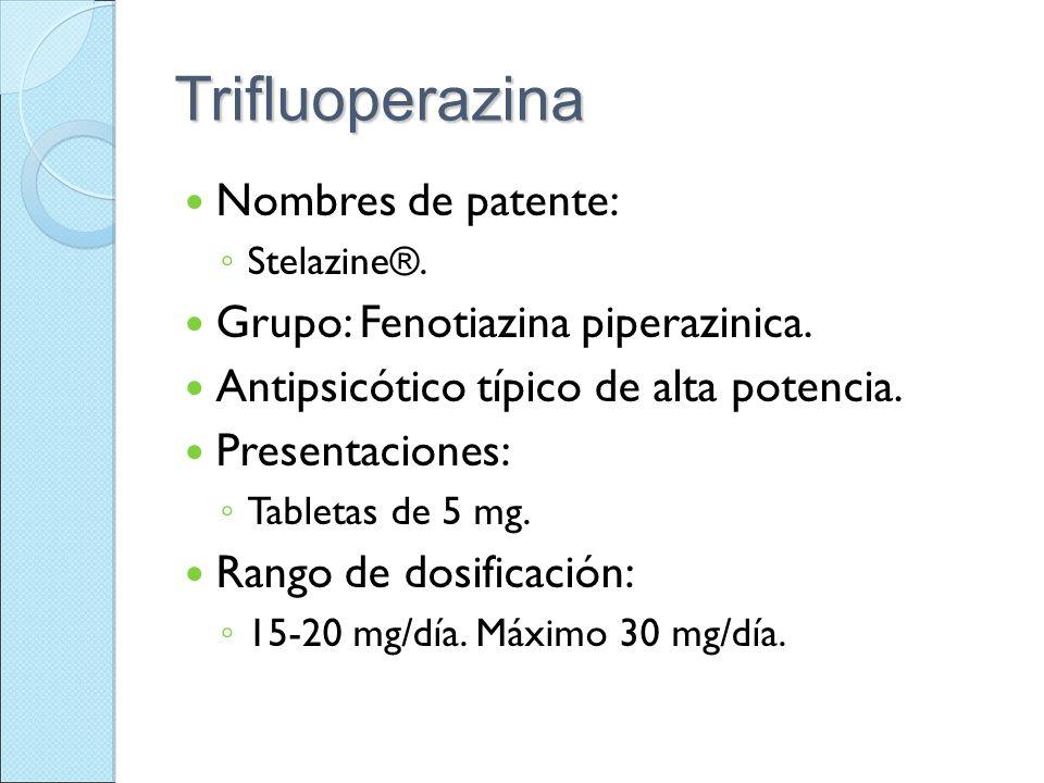 Trifluoperazina Nombres de patente: Grupo: Fenotiazina piperazinica.