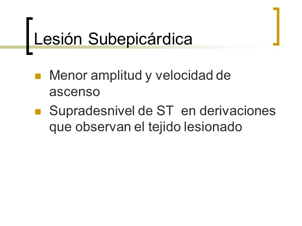 Lesión Subepicárdica Menor amplitud y velocidad de ascenso