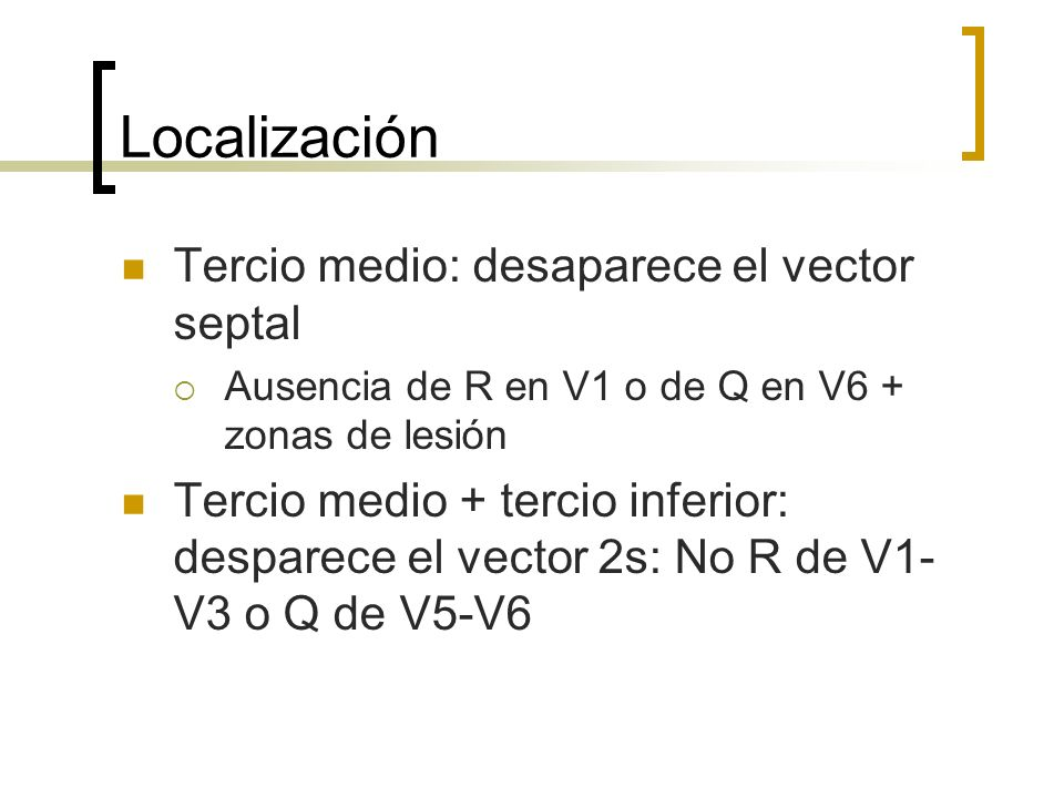 Localización Tercio medio: desaparece el vector septal
