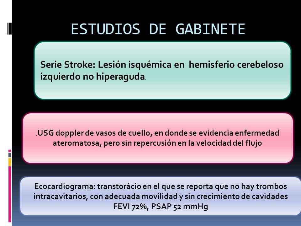 ESTUDIOS DE GABINETE Serie Stroke: Lesión isquémica en hemisferio cerebeloso izquierdo no hiperaguda.