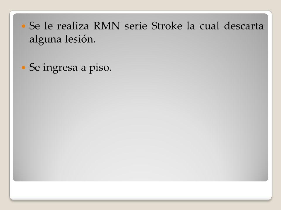 Se le realiza RMN serie Stroke la cual descarta alguna lesión.