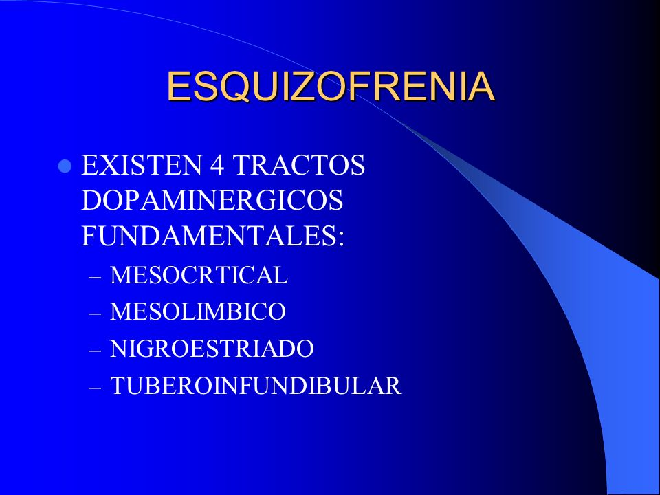 ESQUIZOFRENIA EXISTEN 4 TRACTOS DOPAMINERGICOS FUNDAMENTALES: