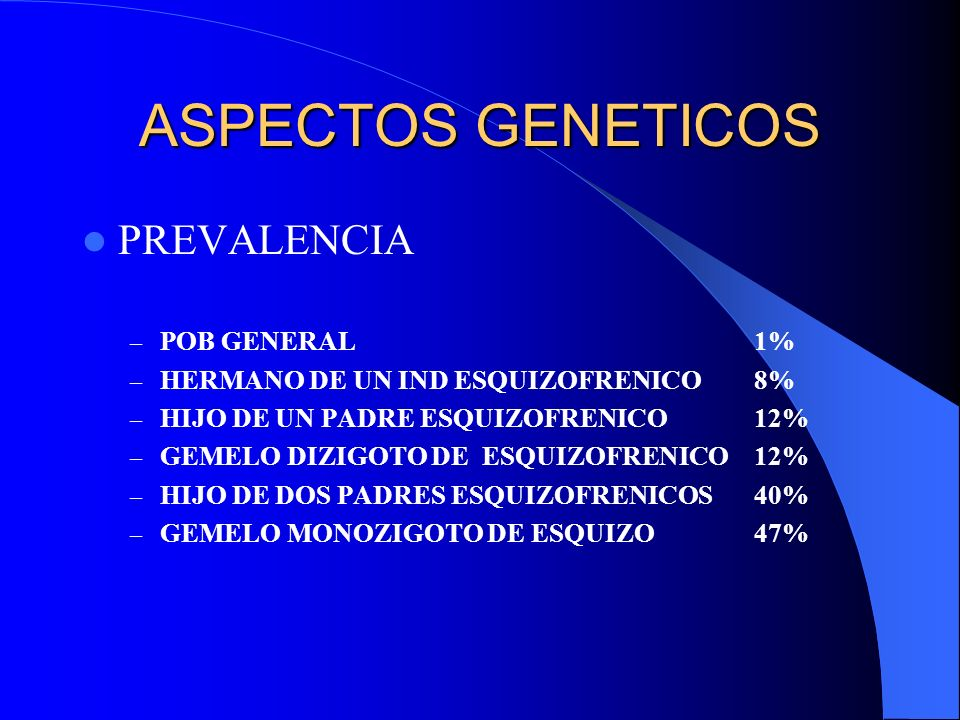 ASPECTOS GENETICOS PREVALENCIA POB GENERAL 1%