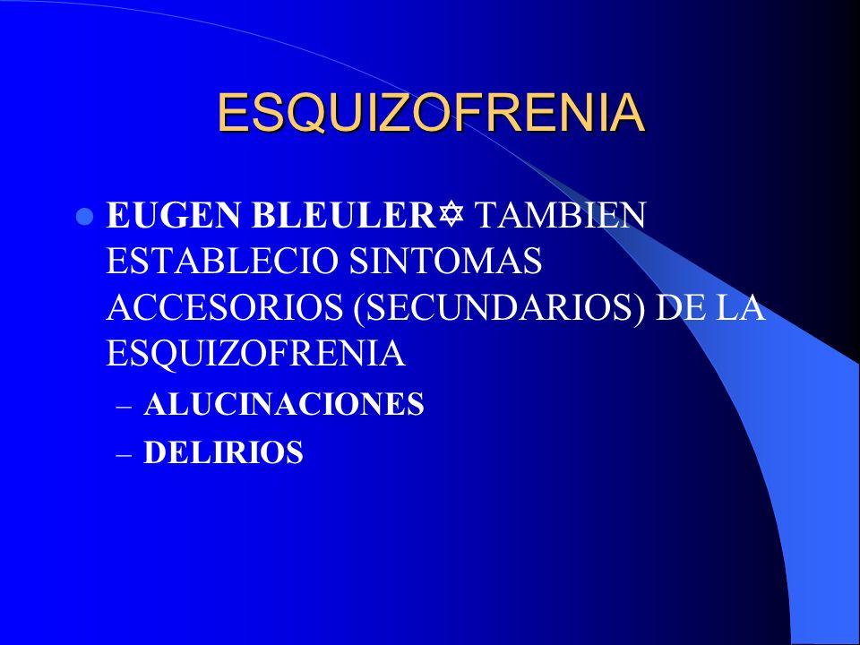 ESQUIZOFRENIAEUGEN BLEULER TAMBIEN ESTABLECIO SINTOMAS ACCESORIOS (SECUNDARIOS) DE LA ESQUIZOFRENIA.