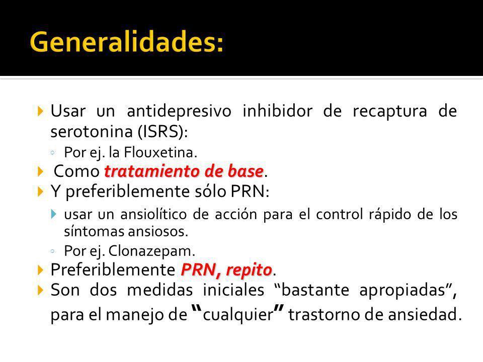 Generalidades: Usar un antidepresivo inhibidor de recaptura de serotonina (ISRS): Por ej. la Flouxetina.