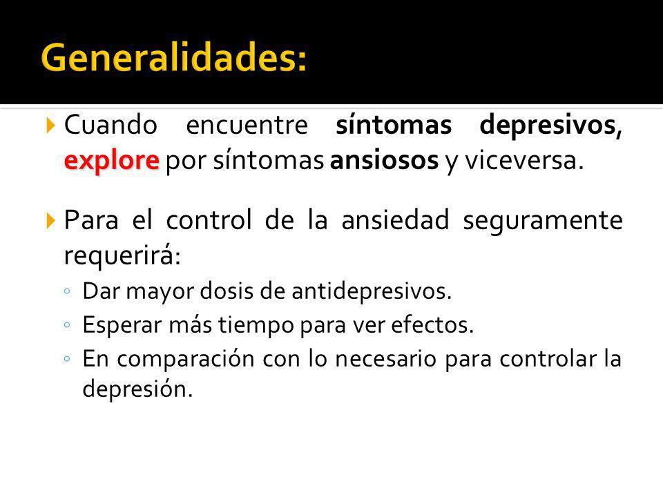 Generalidades: Cuando encuentre síntomas depresivos, explore por síntomas ansiosos y viceversa.