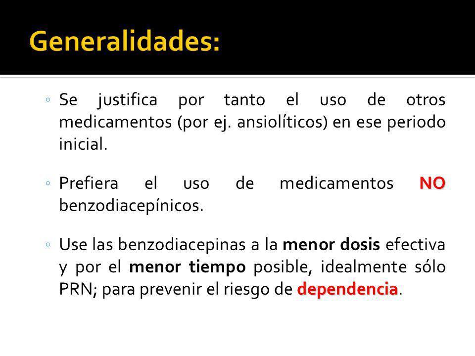 Generalidades: Se justifica por tanto el uso de otros medicamentos (por ej. ansiolíticos) en ese periodo inicial.