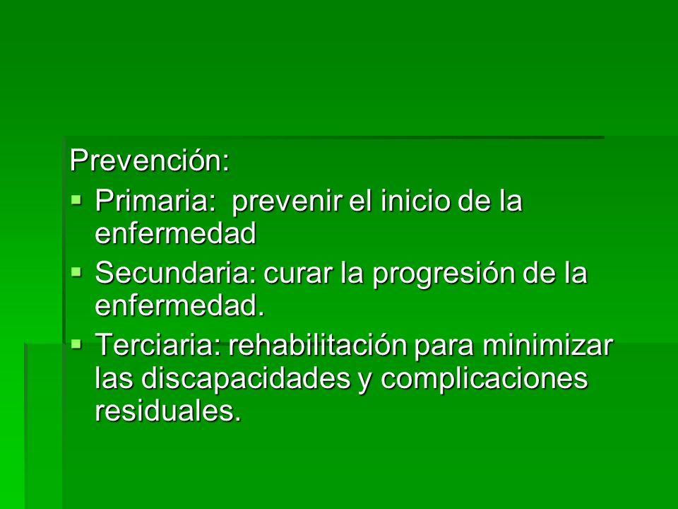 Prevención:Primaria: prevenir el inicio de la enfermedad. Secundaria: curar la progresión de la enfermedad.