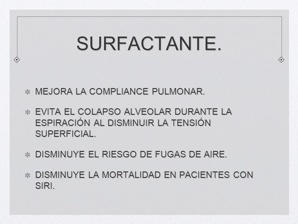 SURFACTANTE. MEJORA LA COMPLIANCE PULMONAR.