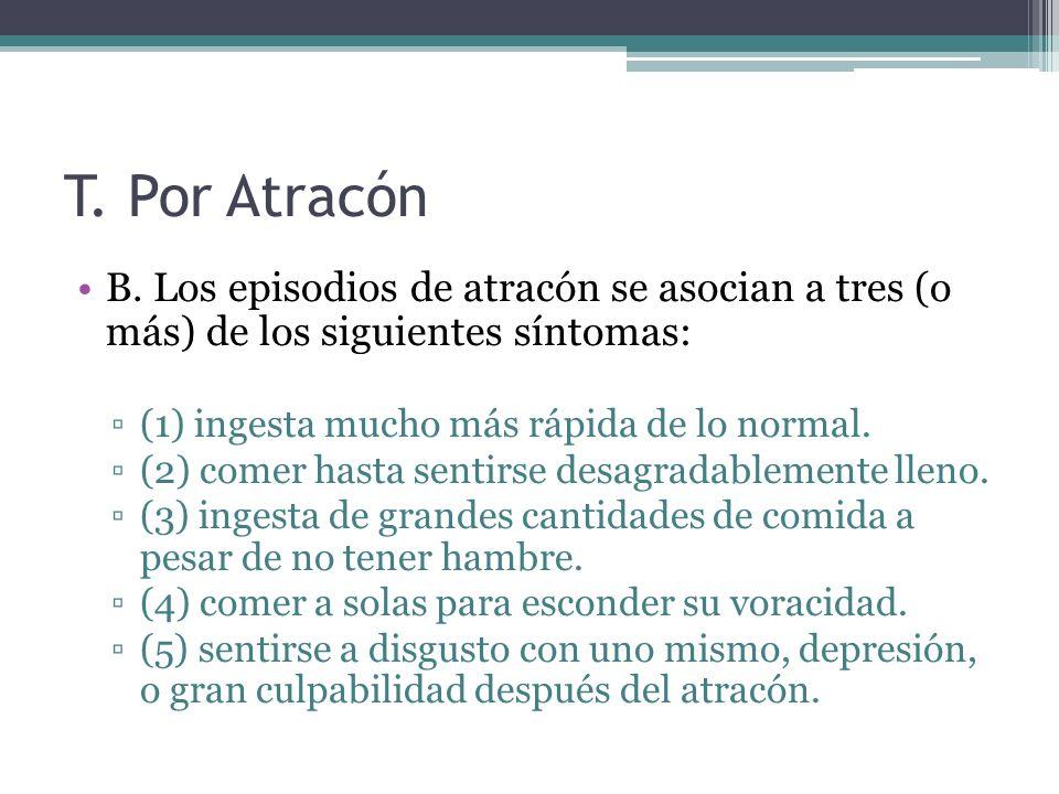 T. Por Atracón B. Los episodios de atracón se asocian a tres (o más) de los siguientes síntomas: (1) ingesta mucho más rápida de lo normal.