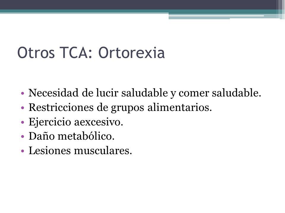 Otros TCA: Ortorexia Necesidad de lucir saludable y comer saludable.