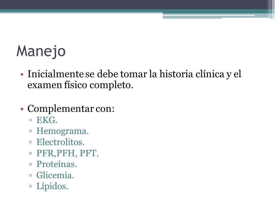 Manejo Inicialmente se debe tomar la historia clínica y el examen físico completo. Complementar con: