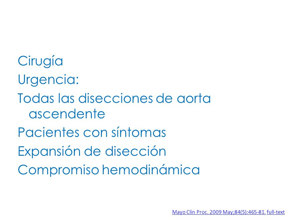 Cirugía Urgencia: Todas las disecciones de aorta ascendente Pacientes con síntomas Expansión de disección Compromiso hemodinámica