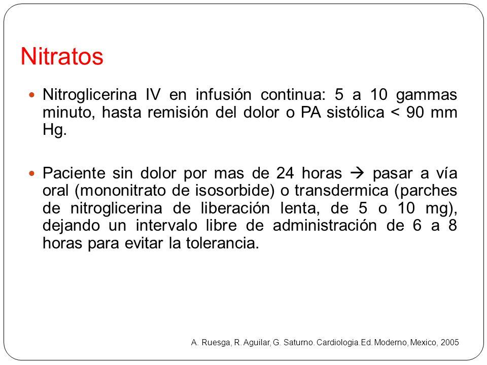 Nitratos Nitroglicerina IV en infusión continua: 5 a 10 gammas minuto, hasta remisión del dolor o PA sistólica < 90 mm Hg.