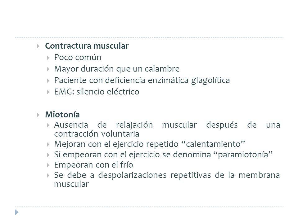Contractura muscular Poco común. Mayor duración que un calambre. Paciente con deficiencia enzimática glagolítica.