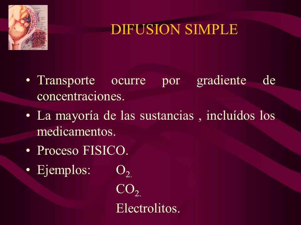 DIFUSION SIMPLE Transporte ocurre por gradiente de concentraciones.