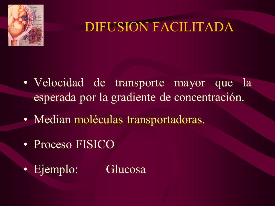 DIFUSION FACILITADA Velocidad de transporte mayor que la esperada por la gradiente de concentración.