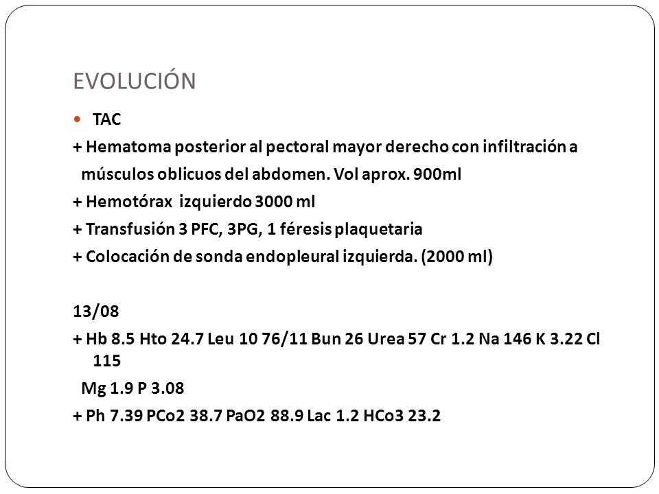 EVOLUCIÓN TAC. + Hematoma posterior al pectoral mayor derecho con infiltración a. músculos oblicuos del abdomen. Vol aprox. 900ml.