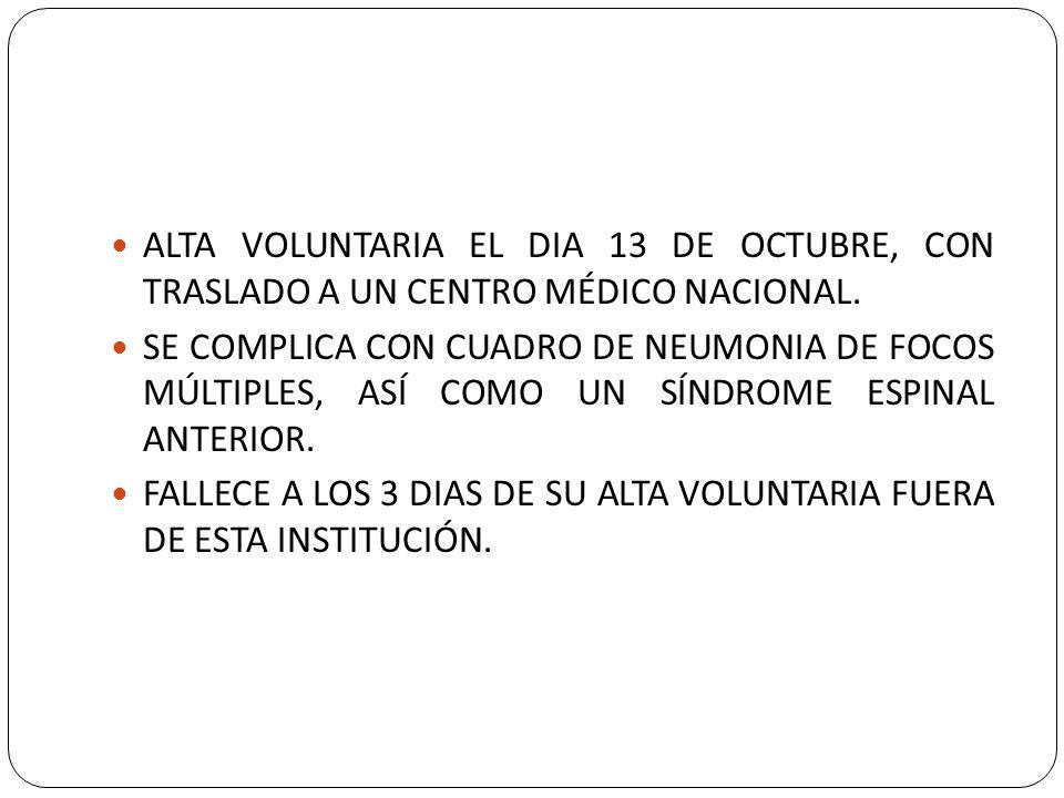 ALTA VOLUNTARIA EL DIA 13 DE OCTUBRE, CON TRASLADO A UN CENTRO MÉDICO NACIONAL.