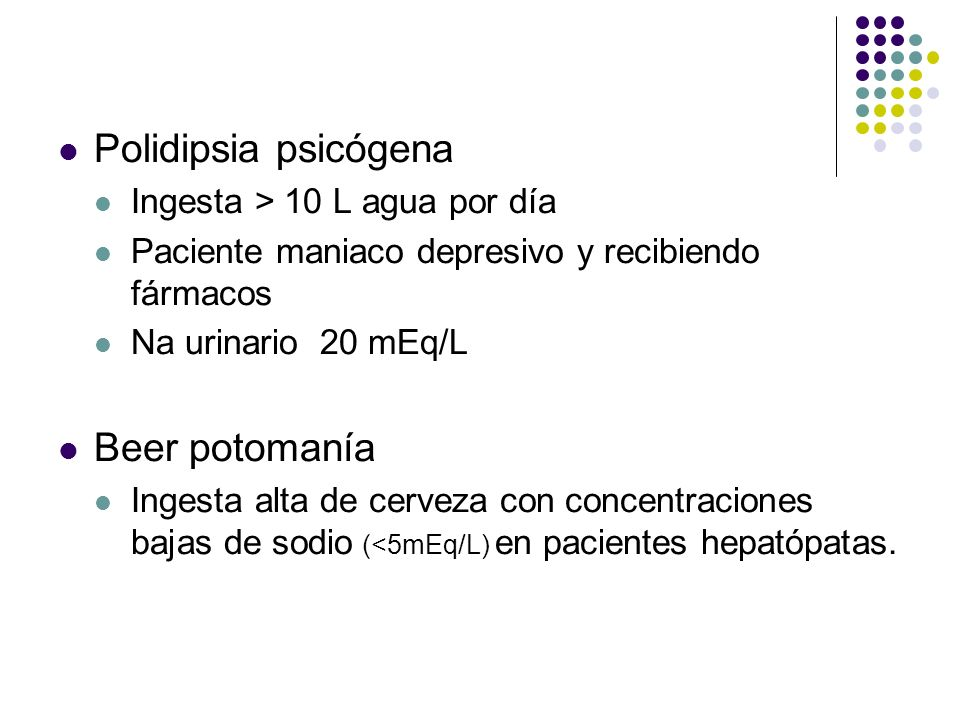 Polidipsia psicógena Beer potomanía Ingesta > 10 L agua por día