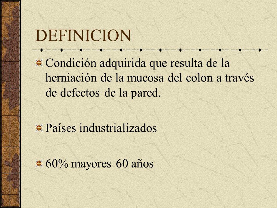 DEFINICION Condición adquirida que resulta de la herniación de la mucosa del colon a través de defectos de la pared.