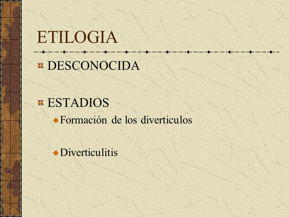 ETILOGIA DESCONOCIDA ESTADIOS Formación de los diverticulos