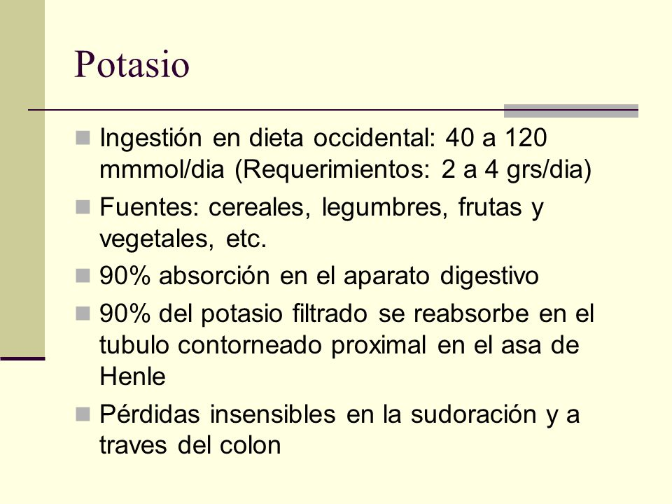 Potasio Ingestión en dieta occidental: 40 a 120 mmmol/dia (Requerimientos: 2 a 4 grs/dia) Fuentes: cereales, legumbres, frutas y vegetales, etc.