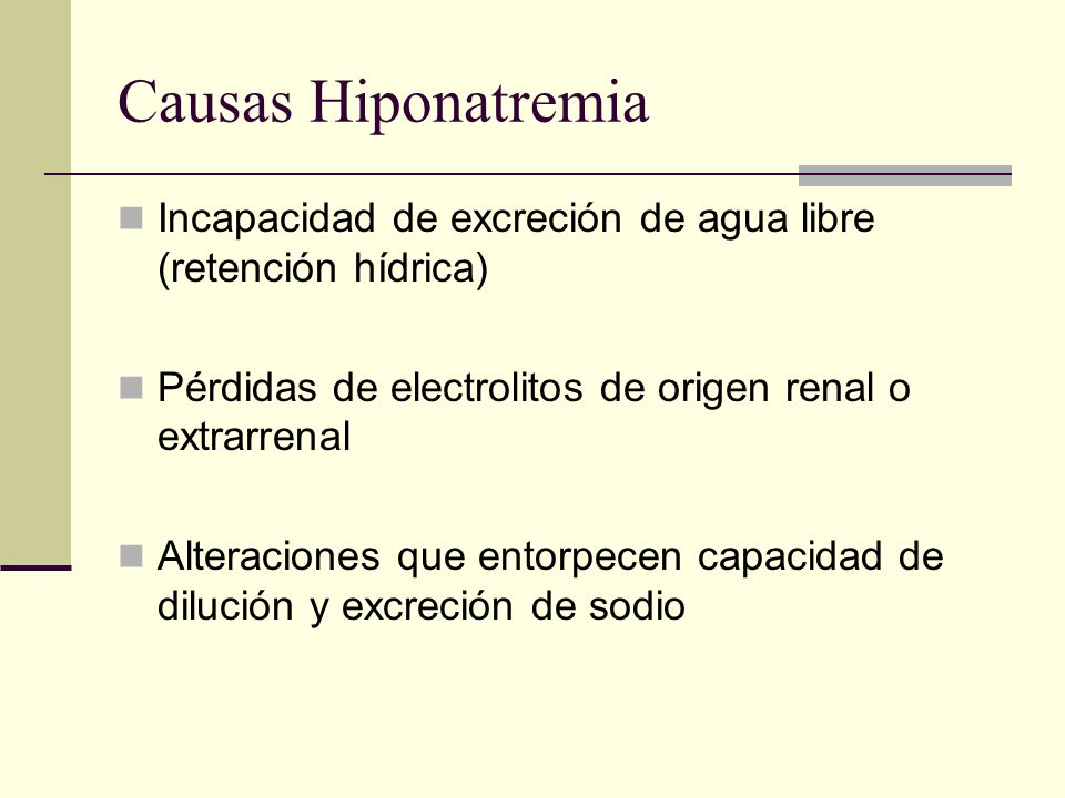 Causas HiponatremiaIncapacidad de excreción de agua libre (retención hídrica) Pérdidas de electrolitos de origen renal o extrarrenal.