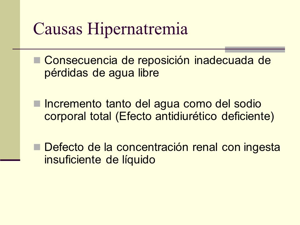 Causas Hipernatremia Consecuencia de reposición inadecuada de pérdidas de agua libre.