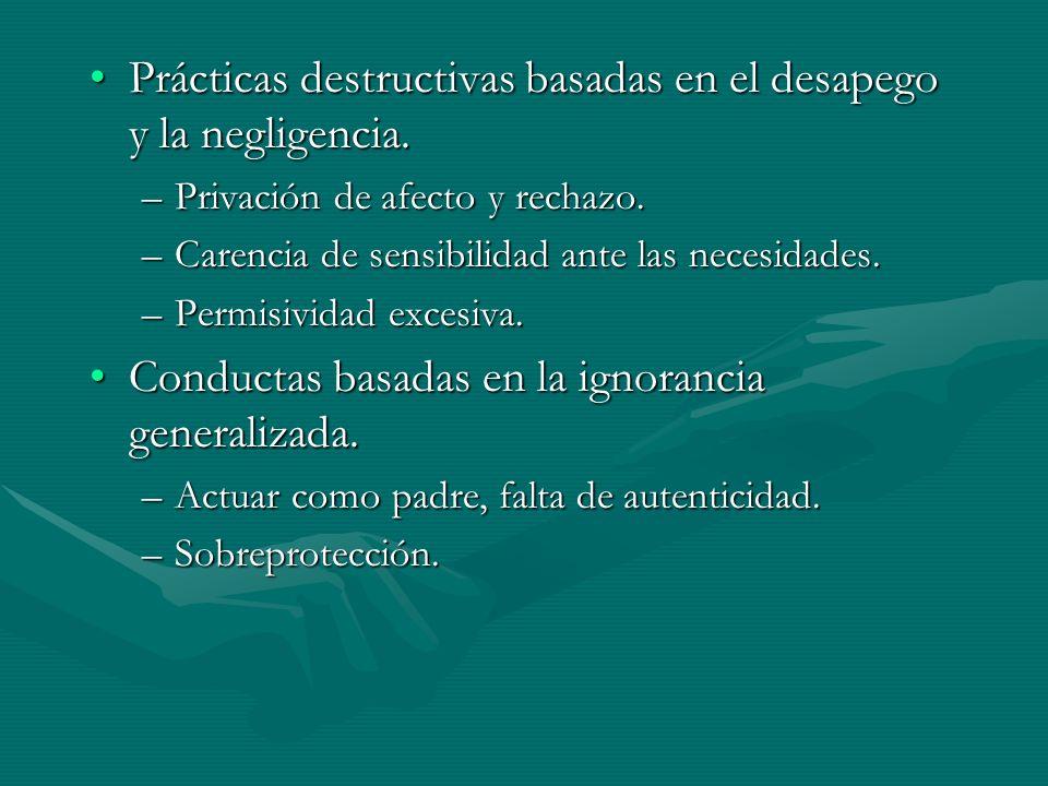 Prácticas destructivas basadas en el desapego y la negligencia.